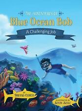 The Adventures of Blue Ocean Bob : A Challenging Job by Brooks Olbrys (2015,...