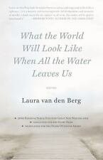 What the World Will Look Like When All the Water Leaves Us by Laura van den...