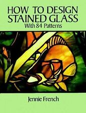 How to Design Stained Glass by JENNIE FRENCH : With 84 Patterns Paperback book