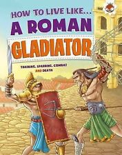 How To Live Like A Roman Gladiator, Anita Ganeri, New Condition