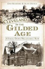 Cleveland in the Gilded Age : A Stroll down Millionaires' Row by Dan Ruminski...