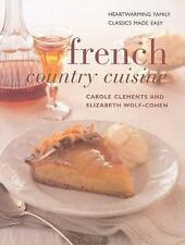 French Country Cuisine: Deliciously Rustic Recipes with Classic French Accents (