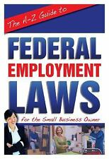 The A-Z  Guide to Federal Employment Laws For the Small Business Owner-ExLibrary
