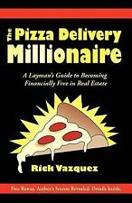 The Pizza Delivery Millionaire : A Layman's Guide to Becoming Financially...