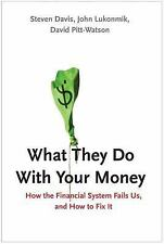 What They Do With Your Money: How the Financial System Fails Us and How to Fix I