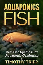 Aquaponics Fish: Best Fish Species for Aquaponic Gardening by Timothy Tripp...