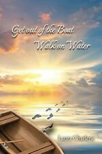 Get Out of the Boat Walk on Water by Laura Charlene (2015, Paperback, Large...