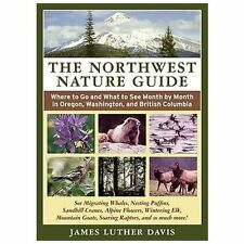 The Northwest Nature Guide: Where to Go and What to See Month by Month in Oregon