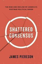 Shattered Consensus: The Rise and Decline of America's Postwar Political Or