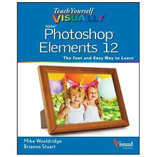 Teach Yourself VISUALLY Photoshop Elements 12 by Mike Wooldridge [Paperback]