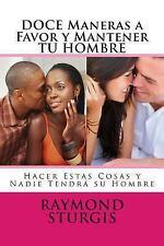 DOCE Maneras a Favor y Mantener TU HOMBRE : Hacer Estas Cosas y Nadie Tendra...
