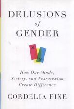 Delusions of Gender: How Our Minds, Society, and Neurosexism Create Difference b