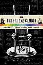 The Telephone Gambit: Chasing Alexander Graham Bell's Secret Shulman, Seth Hard