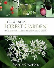 Creating a Forest Garden : Working with Nature to Grow Edible Crops by Martin...