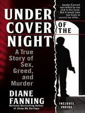 Under Cover of the Night : A True Story of Sex, Greed and Murder by Diane...