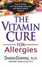 The Vitamin Cure for Allergies : How to Prevent and Treat Allergies Using...