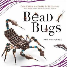 Bead Bugs : Cute, Creepy, and Quirky Projects to Make with Beads, Wire, and...
