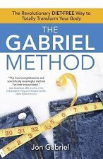 The Gabriel Method: The Revolutionary DIET-FREE Way to Totally Transform Your ..