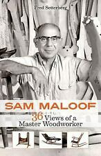 Sam Maloof : 36 Views of a Master Woodworker by Fred Setterberg (2016,...