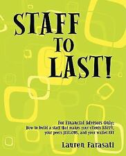 Staff to Last!: For Financial Advisors Only: How to build a staff that makes you