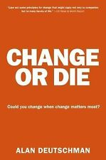 Change or Die : The Three Keys to Change at Work and in Life by Alan...
