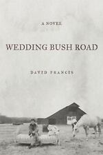 Wedding Bush Road: A Novel by Francis, David