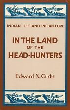 In the Land of the Head-Hunters (Indian Life and Indian Lore), Curtis, Edward S.
