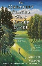 The Greatest Player Who Never Lived: A Golf Story, Veron, J. Michael, Good Book