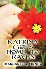 Katrina Goes Home to Raven by Margaret A. Finney (2014, Paperback)