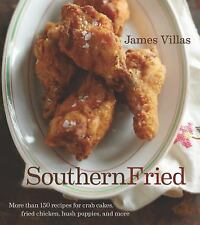 Southern Fried : More Than 150 Recipes for Crab Cakes, Fried Chicken, Hush...