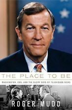 The Place to Be: Washington, CBS, and the Glory Days of Television News, Mudd, R