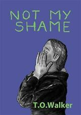 Not My Shame by T. O. Walker (2016, Paperback)