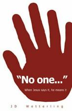 """NEW - """"No one..."""": When Jesus Says It, He Means It by J.D. Wetterling"""