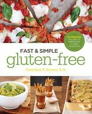 Fast and Simple Gluten-Free : 30 Minutes or Less to Fresh and Classic...