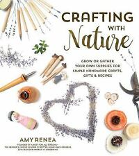 Crafting from Nature : Simple Creations Using Things You Grow or Gather by...
