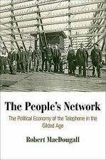 The People's Network: The Political Economy of the Telephone in the Gilded Age (