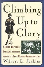 Climbing Up to Glory: A Short History of African Americans during the Civil War