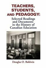 Teachers, Students and Pedagogy : Readings and Documents in the History of...