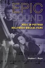 Epic Sound : Music in Postwar Hollywood Biblical Films by Stephen C. Meyer...