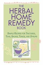 The Herbal Home Remedy Book : Simple Recipes for Tinctures, Teas, Salves,...