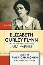 Lives of American Women: Elizabeth Gurley Flynn : Modern American Revolutionary
