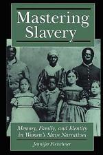 Mastering Slavery: Memory, Family, and Identity in Women's Slave Narratives