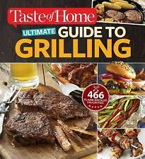 Taste of Home Ultimate Guide to Grilling: 466 flame-broiled favorites, Editors a