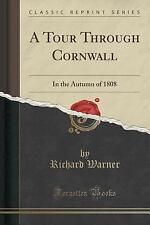 A Tour Through Cornwall : In the Autumn of 1808 (Classic Reprint) by Richard...