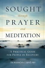 Sought Through Prayer and Meditation : A Practical Guide for People in...