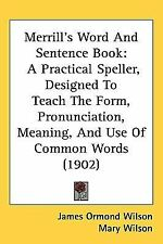 Merrill's Word and Sentence Book : A Practical Speller, Designed to Teach the...