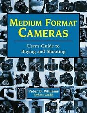 Medium Format Cameras: User's Guide to Buying and Shooting, Williams, Peter B.,