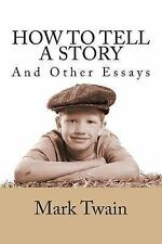 How to Tell a Story and Other Essays by Mark Twain (2013, Paperback)