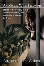 And Some Will Triumph : Stories of the Mentally Ill in a Correctional Setting...