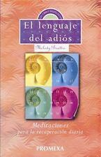 El Lenguaje del Adios: Meditaciones para la recuperacion diaria Spanish Edition